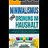 Minimalismus und Ordnung im Haushalt: Wie Sie Ihre Wohnräume im Handumdrehen entrümpeln und unnötigen Ballast einfach loswerden - für innere Zufriedenheit, ... Entrümpeln, Stress, Depression, Disziplin)