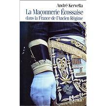 LA MACONNERIE ECOSSAISE DANS LA FRANCE DE L'ANCIEN REGIME. Les années obscures 1720-1755 (La pierre philosophale)