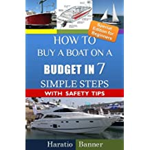 How to Buy a Boat on a Budget in 7 Simple Steps! (An Insider's Guide to Buying a Boat with Safety Tips & Traps that A Novice Boat Buyer should know about Book 1) (English Edition)