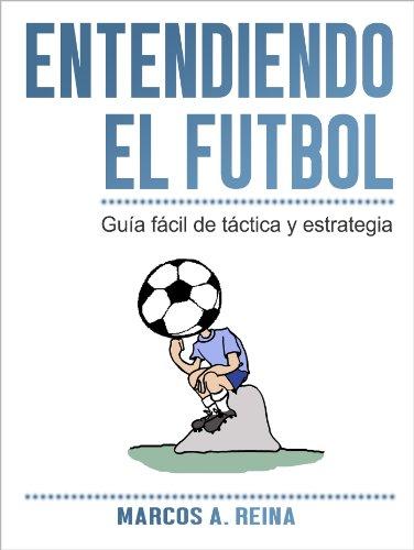 Guía fácil de táctica y estrategia - Entendiendo el Fútbol por Marcos A. Reina