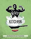 Body Kitchen - Grundlagen für die Fitnessküche: 100+ Power-Rezepte der erfolgreichsten Fitness-YouTuber