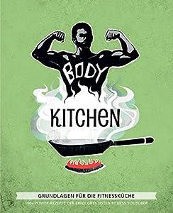Body Kitchen - Grundlagen für die Fitnessküche: 100+ Power-Rezepte der...