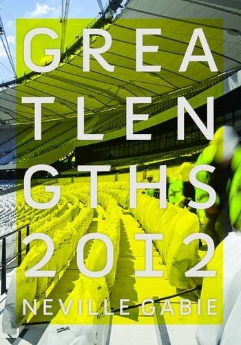 Great Lengths: An Artist Residency on the Olympic Park by Neville Gabie (2012-08-14)