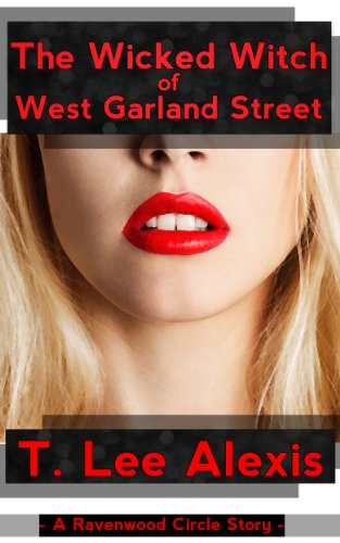 The Wicked Witch of West Garland Street: The Ravenwood Circle Story 4 - What Happens When a Good Girl Snaps (English Edition) (Wicked-snap)