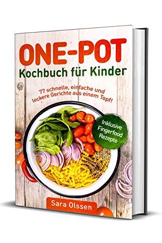 One Pot Kochbuch für Kinder – 77 schnelle, einfache und leckere ...
