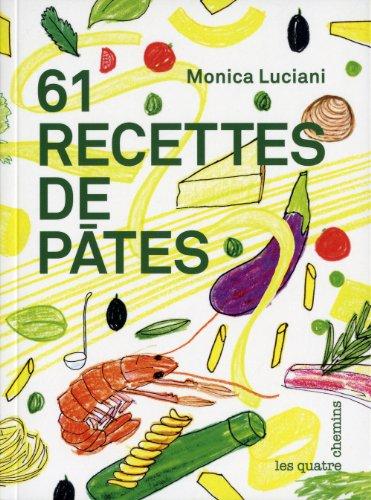 61 recettes de pâtes par Monica Luciani