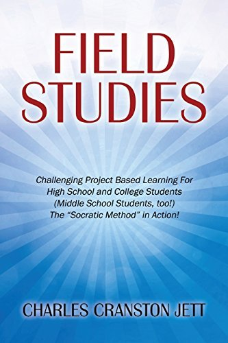 Field Studies: Challenging Project Based Learning For High School and College Students (Middle School Students, too!) The Socratic Method in Action! by Charles Cranston Jett (2015-02-06) par Charles Cranston Jett