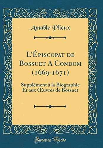 L'Épiscopat de Bossuet A Condom (1669-1671): Supplément à la Biographie Et aux OEuvres de Bossuet (Classic Reprint)