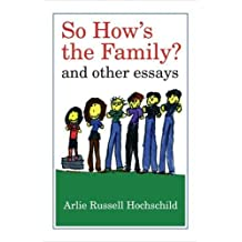 So How's the Family?: And Other Essays by Arlie Russell Hochschild (2013-09-30)