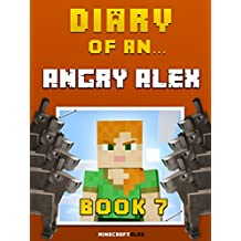 Diary of an Angry Alex: Book 7 [An Unofficial Minecraft Book] (Minecraft Tales 59) (English Edition)
