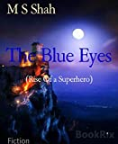 The Blue Eyes: (Rise Of a Superhero)