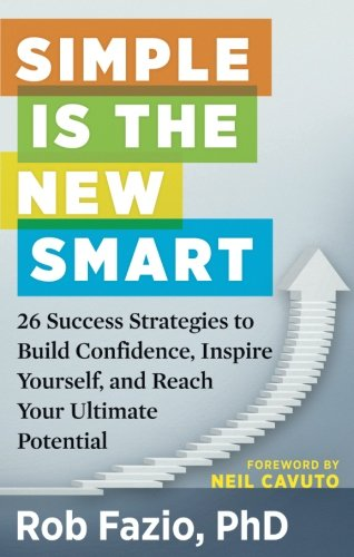 Simple Is The New Smart 26 Success Strategies To Build Confidence Inspire Yourself And Reach Your Ultimate