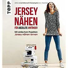 Jersey nähen für absolute Anfänger: Mit einfachen Projekten Jersey nähen lernen. Mit Online-Videos