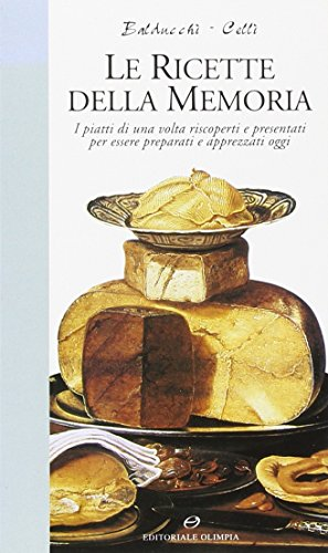 Le ricette della memoria. I piatti di una volta riscoperti e presentati per essere preparati e apprezzati oggi