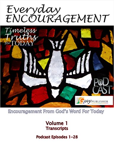 Everyday Encouragement: Timeless Truths for Today    : Volume 1 Transcripts    Podcast Episodes 1-28   (English Edition)