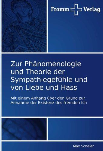 Zur Phänomenologie und Theorie der Sympathiegefühle und von Liebe und Hass: Mit einem Anhang über den Grund zur Annahme der Existenz des fremden Ich