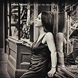 Songtexte von Eden Brent - Ain't Got No Troubles