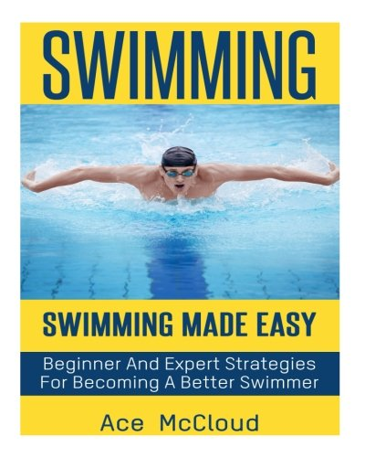 swimming-swimming-made-easy-beginner-and-expert-strategies-for-becoming-a-better-swimmer-swimming-sw
