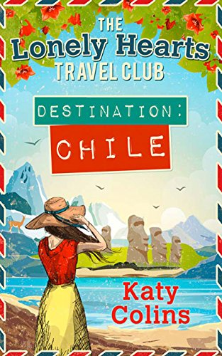 Destination Chile (The Lonely Hearts Travel Club, Book 3) by [Colins, Katy]