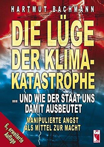 Die Lüge der Klimakatastrophe: ...und wie der Staat uns damit ausbeutet. Manipulierte Angst als Mittel zur Macht par Hartmut Bachmann