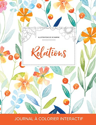 Journal de Coloration Adulte: Relations (Illustrations de Vie Marine, Floral Printanier) par Courtney Wegner