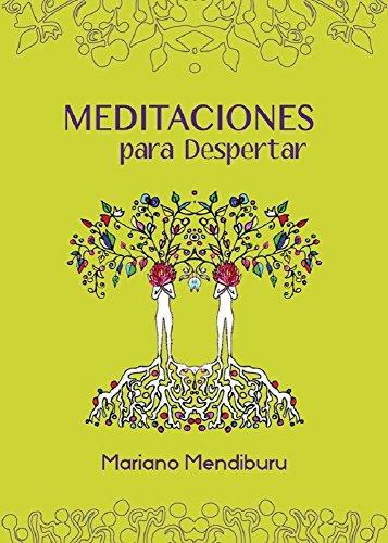 Meditaciones para Despertar por Mariano Mendiburu