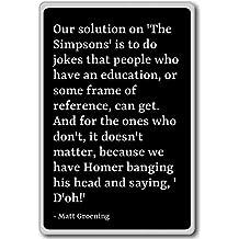 Our solution on 'The Simpsons' is to do jokes... - Matt Groening - quotes fridge magnet, Black - Calamità da frigo