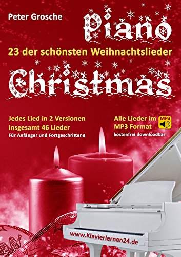 Piano-Christmas - Weihnachtslieder für das Klavierspielen: 23 der schönsten Weihnachtslieder in jeweils 2 Versionen: Für Anfänger und Fortgeschrittene - Klavier spielen lernen leicht gemacht