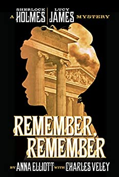 Remember, Remember: a Sherlock Holmes and Lucy James Mystery (The Sherlock Holmes and Lucy James Mysteries Book 3) (English Edition) di [Elliott, Anna, Veley, Charles]