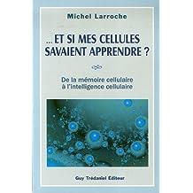 ... Et si mes cellules savaient apprendre ? De la mémoire cellulaire à l'intelligence cellulaire