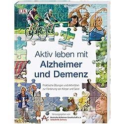 Aktiv leben mit Alzheimer und Demenz: Praktische Übungen und Aktivitäten zur Förderung von Körper und Geist. Hrsg. von der Deutschen Alzheimer-Gesellschaft