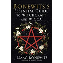 Bonewits's Essential Guide to Witchcraft and Wicca: Rituals, Beliefs, and Origins