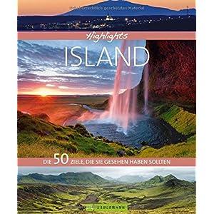 Highlights Island: Die 50 Ziele, die Sie gesehen haben sollten. Ein Island Bildband und Reiseführer in einem mit Sehenswürdigkeiten, Vulkanen, Gletschern für Ihre Reise nach Island