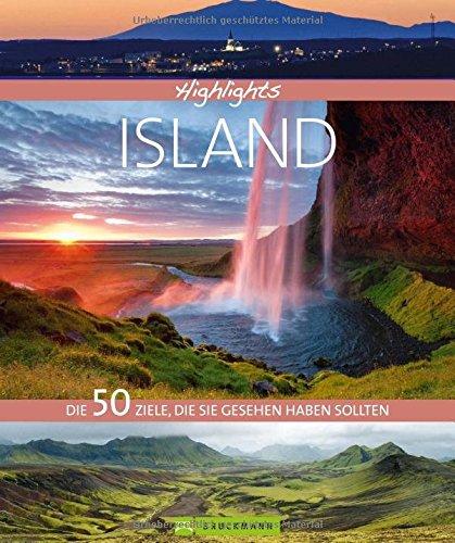 Preisvergleich Produktbild Highlights Island: Die 50 Ziele, die Sie gesehen haben sollten. Ein Island Bildband und Reiseführer in einem mit Sehenswürdigkeiten, Vulkanen, Gletschern für Ihre Reise nach Island