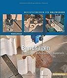 Bandsäge Buch: Einrichten - Beherrschen - Ausreizen (HolzWerken)