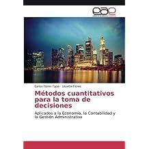 Métodos cuantitativos para la toma de decisiones: Aplicados a la Economía, la Contabilidad y la Gestión Administrativa