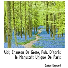 Aiol; Chanson de Geste, Pub. D'Apr?'s Le Manuscrit Unique de Paris