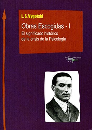 Obras Escogidas de Vygotski - I: El significado histórico de la crisis de la Psicología (Machado Nuevo Aprendizaje nº 2) por Lev Semiónovic Vygotski