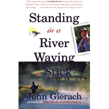 (STANDING IN A RIVER WAVING A STICK) BY GIERACH, JOHN(AUTHOR)Paperback Apr-2000