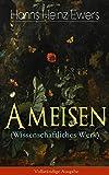 Ameisen (Wissenschaftliches Werk) - Vollständige Ausgabe: Ameisen und ich + Fortpflanzung + Bauernvölker + Fremde Gäste im Emsenstaat + Ameisen und Termiten ... und Sklavinnen + Seltsame Sklavenstaaten