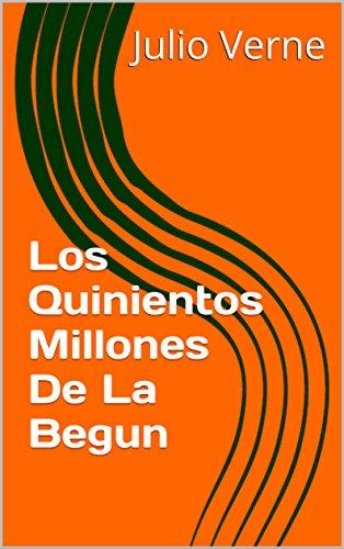 Los Quinientos Millones De La Begun por Julio Verne
