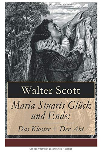 Maria Stuarts Glück und Ende: Das Kloster + Der Abt