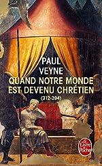 Quand notre monde est devenu chrétien de Paul Veyne
