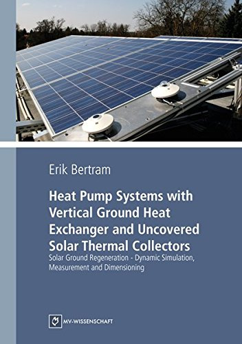 Heat Pump Systems with Vertical Ground Heat Exchanger and Uncovered Solar Thermal Collectors: Solar Ground Regeneration - Dynamic Simulation, Measurement and Dimensioning (MV-Wissenschaft) -