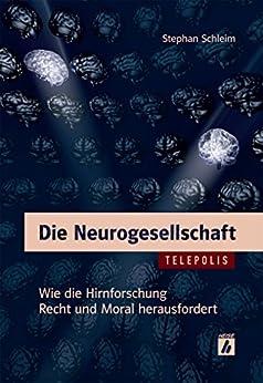 Die Neurogesellschaft (TELEPOLIS): Wie die Hirnforschung Recht und Moral herausfordert (German Edition) by [Schleim, Stephan]