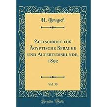 Zeitschrift für Ägyptische Sprache und Altertumskunde, 1892, Vol. 30 (Classic Reprint)