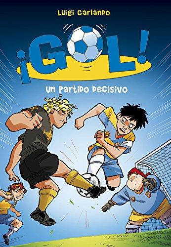 Un partido decisivo (Serie ¡Gol! 29) por Luigi Garlando