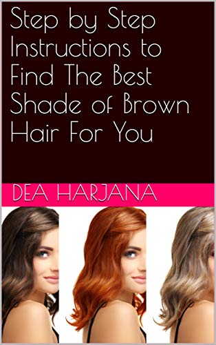 Best Hair Color-highlights (Step by Step Instructions to Find The Best Shade of Brown Hair For You (English Edition))