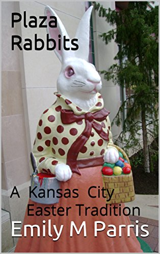 Plaza Rabbits: A Kansas City Easter Tradition (English Edition)