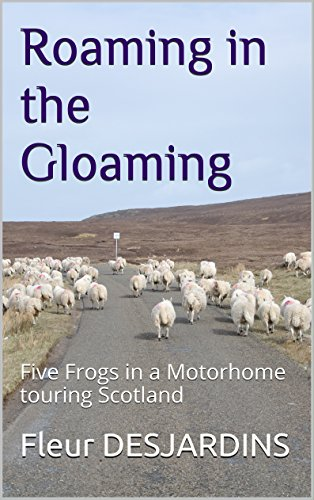 Roaming in the Gloaming: Five Frogs in a Motorhome touring Scotland